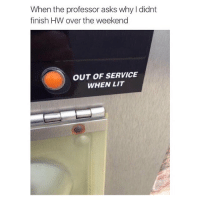 Lit, Memes, and The Weekend: When the professor asks why I didnt  finish HW over the weekend  OUT OF SERVICE  WHEN LIT Real talk 😂💯 https://t.co/v3FUNIUjlL
