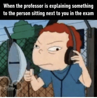 9gag, College, and Confused: When the professor is explaining something  to the person sitting next to you in the exam That's how confused I am in the exam.⠀ -⠀ exam college 9gag