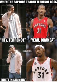 """Drake's a savage.: WHEN THE RAPTORS TRADED TERRENCE ROSS  AP TORS a  """"HEY TERRENCE""""  """"YEAH, DRAKE  @NBAMEMES  31  """"DELETE THIS NUMBER"""" Drake's a savage."""