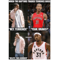 "@champagnepapi you the type 😭😭: WHEN THE RAPTORSTRADED TERRENCE ROSS  ""HEY TERRENCE""  ""YEAH, DRAKE?""  @NBAMEMES  ""DELETE THIS NUMBER"" @champagnepapi you the type 😭😭"