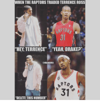 """Ouch!😂😂: WHEN THE RAPTORSTRADED TERRENCE ROSS  OAPTO  """"HEY TERRENCE""""  """"YEAH, DRAKE?""""  @NBAMEMES  PTO  31  """"DELETE THIS NUMBER"""" Ouch!😂😂"""