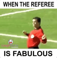referee: WHEN THE REFEREE  Laugh pot-tv  IS FABULOUS
