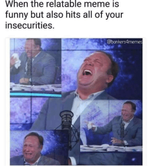 Dank, Funny, and Meme: When the relatable meme is  funny but also hits all of your  insecurities.  Elbonkers4memes Dem dank memes