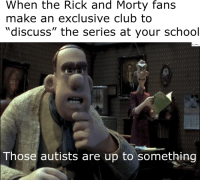 """Club, Dank, and Meme: When the Rick and Morty fans  make an exclusive club to  """"discuss"""" the series at your school  Those autists are up to something <p>Richarnd&amp;Mortimer via /r/dank_meme <a href=""""http://ift.tt/2yMFTy3"""">http://ift.tt/2yMFTy3</a></p>"""