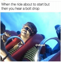 Memes, Ugly, and 🤖: When the ride about to start but  then you hear a bolt drop  @ulygod This nigga ugly