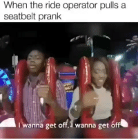 Memes, Prank, and 🤖: When the ride operator pullsa  seatbelt prank  I wanna get off, I wanna get off 🤣
