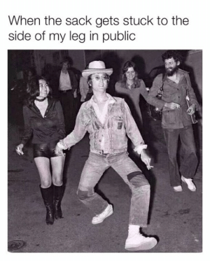 My Leg: When the sack gets stuck to the  side of my leg in public