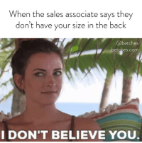 You're lying to me but ok. Our Bachelor In Paradise Recap is up, link in bio or betches.co-paradise5: When the sales associate says they  don't have your size in the back  betches  etches.com  IDON'T BELIEVE YOU You're lying to me but ok. Our Bachelor In Paradise Recap is up, link in bio or betches.co-paradise5