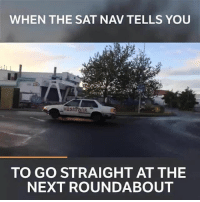 It's not meant to be taken literally 😂 📹:Pontus Svensson . . carmemes jdm turbo boost tuner carsofinstagram carswithoutlimits carporn instacars supercar carspotting supercarspotting stance stancenation stancedaily racecar blacklist cargram carthrottle drift: WHEN THE SAT NAV TELLS YOU  vastralik  TO GO STRAIGHT AT THE  NEXT ROUNDABOUT It's not meant to be taken literally 😂 📹:Pontus Svensson . . carmemes jdm turbo boost tuner carsofinstagram carswithoutlimits carporn instacars supercar carspotting supercarspotting stance stancenation stancedaily racecar blacklist cargram carthrottle drift