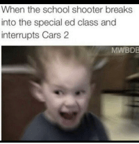 School Shooter: When the school shooter breaks  into the special ed class and  interrupts Cars 2  MWBDB