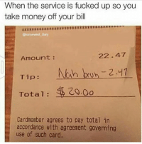 Af, Memes, and Money: When the service is fucked up so you  take money off your bill  @kanyewest diary  Amount  h bon -2.47  Tip  Total  20.0o  Cardmember agrees to pay total in  accordance with agreement governing  use of such card. 😂 Savage AF