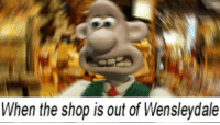 Memes, Best, and Shop: When the shop is out of Wensleydale <p>RIP Peter Sallis: 21 Best Wallace and Gromit Memes</p>