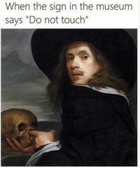 """Memes, 🤖, and Touch: When the sign in the museum  says """"Do not touch"""" 💀👈🏼 goodgirlwithbadthoughts 💅🏼"""