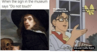 "Memes, Moms, and Tumblr: When the sign in the museum  says ""Do not touch""  Well-Meaning  Pinterest Moms  Making/Tinkering  Spa  s this a Arts and Crafts Room memehumor:  British Museums Are Serving Up Some Shockingly Spicy Memes"