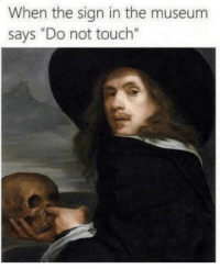 "Memes, Touch, and Via: When the sign in the museum  says ""Do not touch"" Poking is not touching via /r/memes https://ift.tt/2LW1Rlz"
