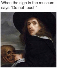 "Funny, Tag Someone, and Who: When the sign in the museum  says ""Do not touch"" Tag someone who doesn't listen 👂"