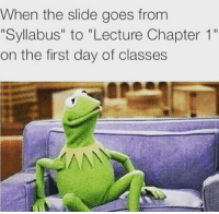 """Girl Memes, Major, and Lecturer: When the slide goes from  """"Syllabus"""" to """"Lecture Chapter 1""""  on the first day of classes  MAN What's it like being a bio major 😩"""