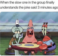 One, Group, and Joke: When the slow one in the group finally  understands the joke said 3 minutes ago 😂💯 https://t.co/An0cvLHa7y