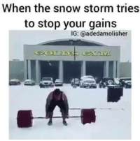 Ain't no weather slowing me down 💪🏻: When the snow storm tries  to stop your gains  IG: @adedamolisher Ain't no weather slowing me down 💪🏻