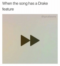 Drake, Memes, and Forever: When the song has a Drake  feature  @typicalterome I skip every verse in Forever and just listen to Em's