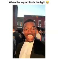 Squad, Girl Memes, and Light: When the squad finds the light Big mistake. Do not share the light when you find the light. Duh!