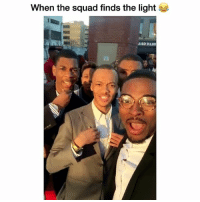 Lmao: when the squad finds the light Lmao