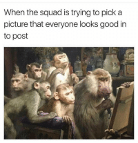 Tag the squad llol: When the squad is trying to pick a  picture that everyone looks good in  to post Tag the squad llol