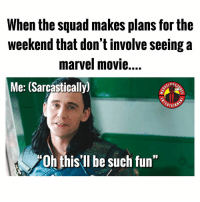 "I need to get off this planet. Tag your MOVIE SQUAD ⬇️⬇️⬇️ MarvelousJokes: When the squad makes plans for the  weekend that don't involve seeing a  marvel movie....  Me: (Sarcástically)  0h this'll be such fun"" I need to get off this planet. Tag your MOVIE SQUAD ⬇️⬇️⬇️ MarvelousJokes"