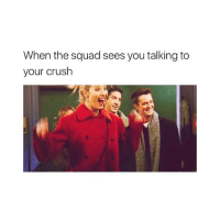 YASSSSSS: When the squad sees you talking to  your cruslh YASSSSSS