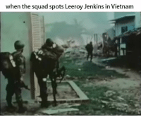 Pretty Pan European Memes goes oriental by making a meme of US soldiers in Vietnam, and to make a second Cold War meme: when the squad spots Leeroy Jenkins in Vietnam Pretty Pan European Memes goes oriental by making a meme of US soldiers in Vietnam, and to make a second Cold War meme