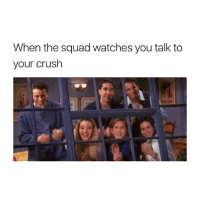 accurate 😂 tag them!: When the squad watches you talk to  your crush  MAINA accurate 😂 tag them!