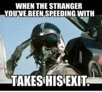 So long partner.: WHEN THE STRANGER  YOU'VE BEEN SPEEDING WITH  TAKES HIS EXIT So long partner.
