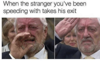 Funny, Girl Memes, and Old: When the stranger you've been  speeding with takes his exit Farewell old friend