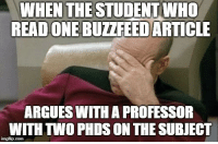 Funny, Student, and Who: WHEN THE STUDENT WHO  READONE BUZZFEEDARTICLE  ARGUES WITH A PROFESSOR  WITH TWO PHDS ON THE SUBJECT Slaps Face