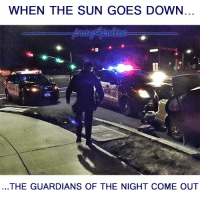 All Lives Matter, Memes, and Police: WHEN THE SUN GOES DOWN.  THE GUARDIANS OF THE NIGHT COME OUT Thank you for being the shield that protects us from evil. police cop cops thinblueline lawenforcement policelivesmatter supportourtroops BlueLivesMatter AllLivesMatter brotherinblue bluefamily tbl thinbluelinefamily sheriff policeofficer backtheblue