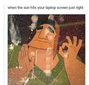 31+ Memes That Are Just LIT ! #FUNNY #funnymemes #memes #lol #humor #ladnow #sarcasm #haha #rofl #lmao: when the sun hits your laptop screen just right 31+ Memes That Are Just LIT ! #FUNNY #funnymemes #memes #lol #humor #ladnow #sarcasm #haha #rofl #lmao