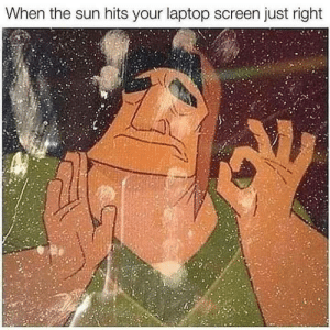 Just Right: When the sun hits your laptop screen just right