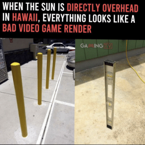 This is why Hawaii is amazing: WHEN THE SUN IS DIRECTLY OVERHEAD  IN HAWAII, EVERYTHING LOOKS LIKE A  BAD VIDEO GAME RENDER  ON.com  GA ING TV This is why Hawaii is amazing