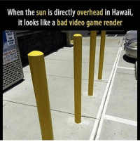 Bad, Destiny, and Friends: When the sun is directly overhead in Hawaii,  it looks like a bad video game render Lol like bo3 last Gen😂 - ✅ Credit: @ 😂 Tag Your Friends! ❤ Leave A Like To Show Support ⛔ Hate Or Advertising Will Be Blocked! 🎮 Have A Great Day! - 🔥 Tags (ignore): xbox xbox360 xboxone microsoft ps3 ps4 playstation cod codmemes codmemesdaily meme memes lol awesome advancedwarfare bo2 mw2 mw3 videogames videogamememes true destiny game games gtamemesftw