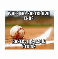Baseball: WHEN  THE SUPERBOWL  ENDS  BASEBALL SEASON  BEGINS