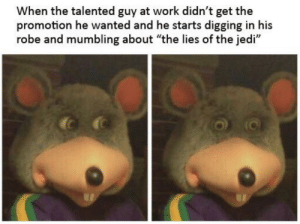 "Do not hesitate, show no mercy: When the talented guy at work didn't get the  promotion he wanted and he starts digging in his  robe and mumbling about ""the lies of the jedi"" Do not hesitate, show no mercy"