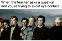 Classical Art, Ask a Question, and I Hate School: When the teacher asks a question  and you're trying to avoid eye contact This me... I hate school