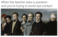 "Lol, Teacher, and Tumblr: When the teacher asks a question  and you're trying to avoid eye contact <p><a href=""http://thevictoryfire88.tumblr.com/post/175814323582/phdna-as-a-teacher-i-can-confirm-this-is"" class=""tumblr_blog"">thevictoryfire88</a>:</p> <blockquote> <p><a href=""https://phdna.tumblr.com/post/174866998461/as-a-teacher-i-can-confirm-this-is-exactly-what"" class=""tumblr_blog"">phdna</a>:</p> <blockquote><p>As a teacher, I can confirm this is <i>exactly</i> what it looks like from our point of view</p></blockquote>  <p>lol </p> </blockquote>"
