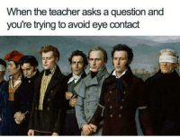 Teacher, Tumblr, and Http: When the teacher asks a question and  you're trying to avoid eye contact If you are a student Follow @studentlifeproblems