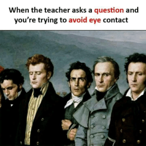 Introvert, Teacher, and Tumblr: When the teacher asks a question and  you're trying to avoid eye contact introvertproblems:Follow Introvert Nation @introvertproblems