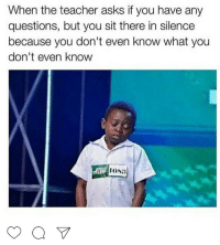Be Like, Blackpeopletwitter, and Teacher: When the teacher asks if you have any  questions, but you sit there in silence  because you don't even know what you  don't even know  LEN  1088 <p>They Don&rsquo;t Think It Be Like It Is But It Do (via /r/BlackPeopleTwitter)</p>