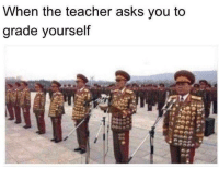 Teacher, Asks, and You: When the teacher asks you to  grade yourself