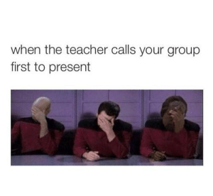 Teacher, Tumblr, and Http: when the teacher calls your group  first to present If you are a student Follow @studentlifeproblems
