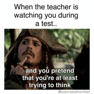 If you are a student Follow @studentlifeproblems​: When the teacher is  watching you during  a test.  and you pretend  that you're at least  trying to think  @wannabekomiker If you are a student Follow @studentlifeproblems​