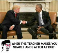 shaking hand: WHEN THE TEACHER MAKES YOU  SHAKE HANDS AFTER A FIGHT